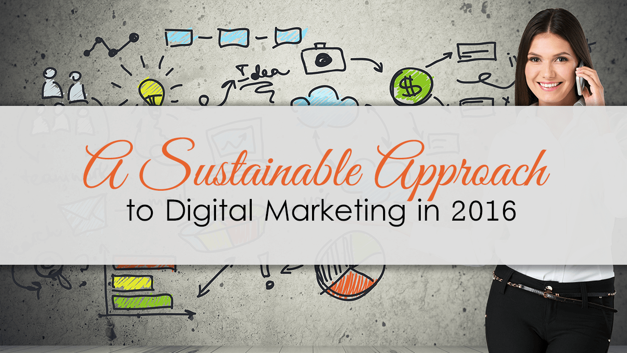 A Sustainable Approach to Digital Marketing in 2016