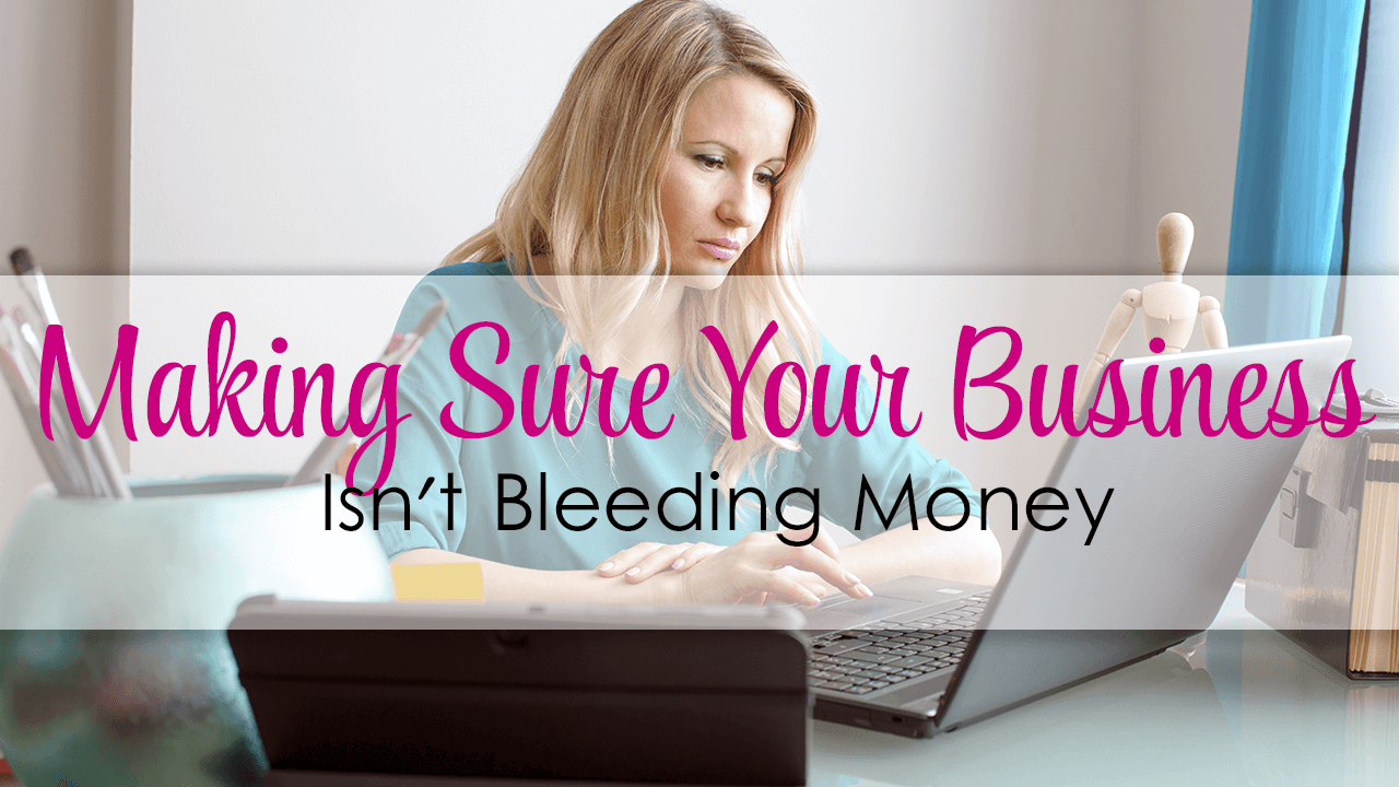 Making Sure Your Business Isn't Bleeding Money