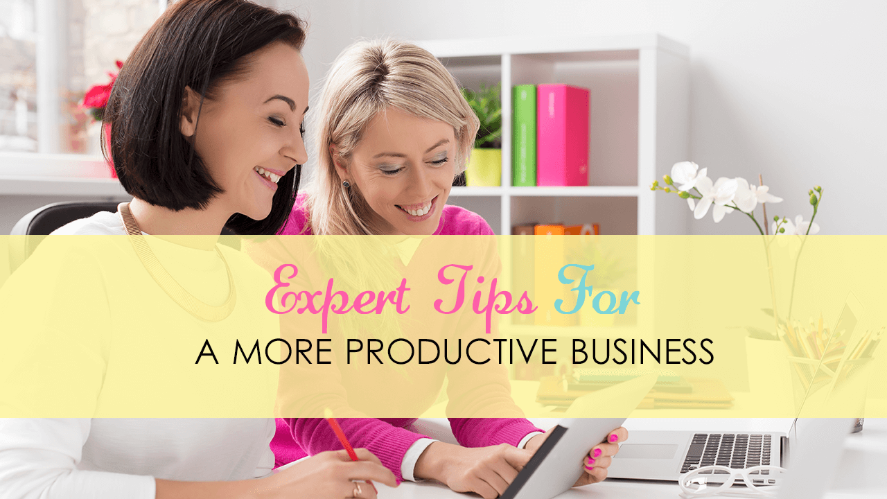 Expert Tips For A More Productive Business