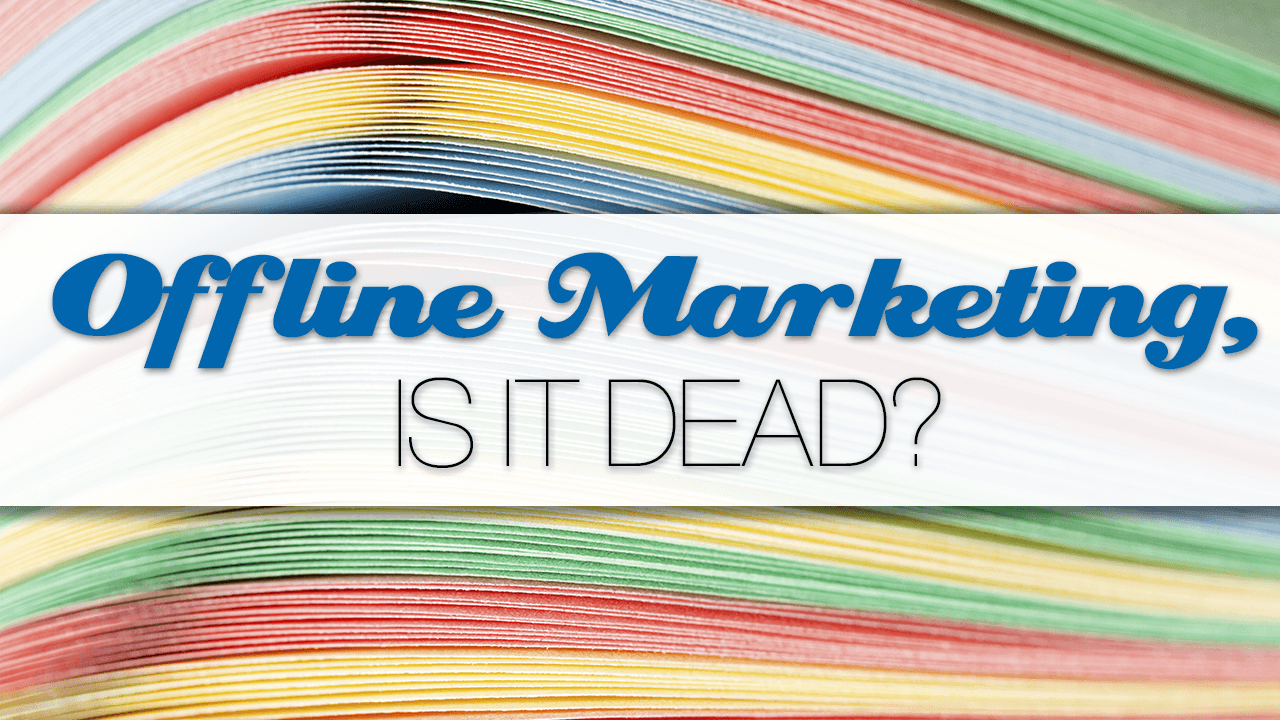 s Offline Marketing Dead?