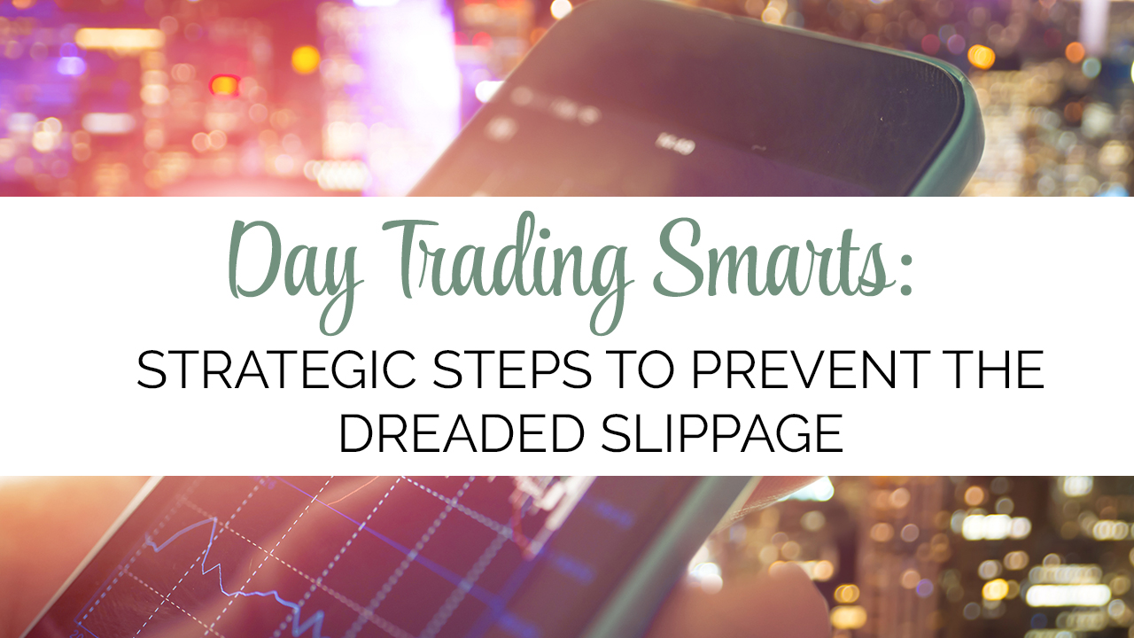 Strategic Steps to Prevent the Dreaded Slippage when Trading