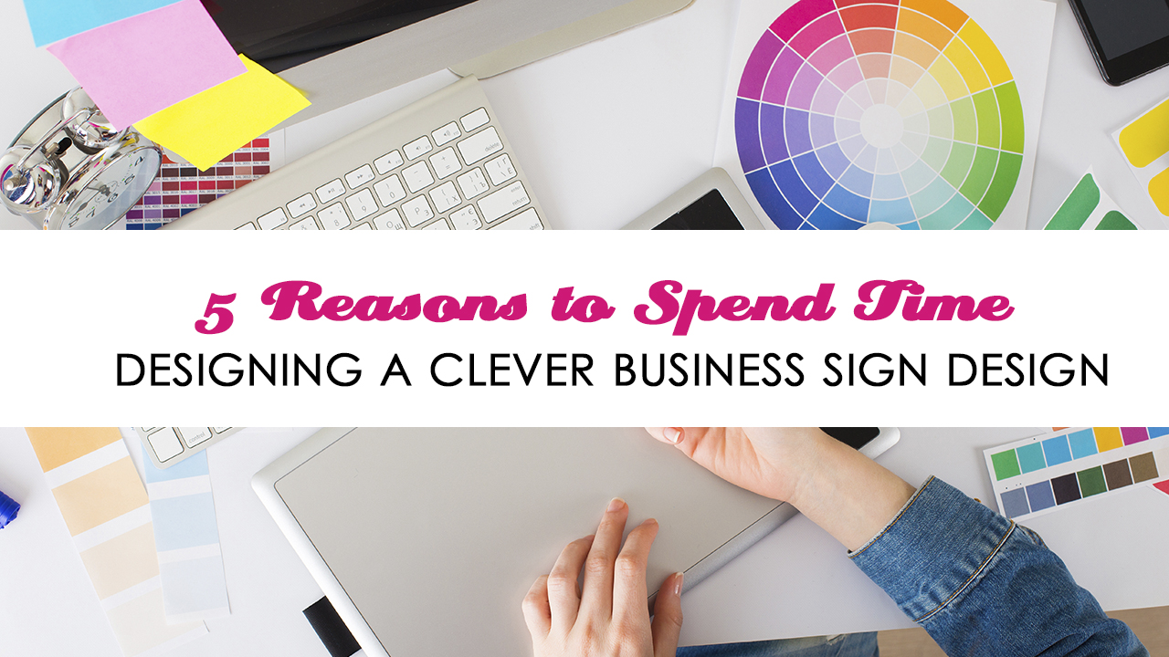 5 Reasons to Spend Time Designing a Clever Business Sign Design