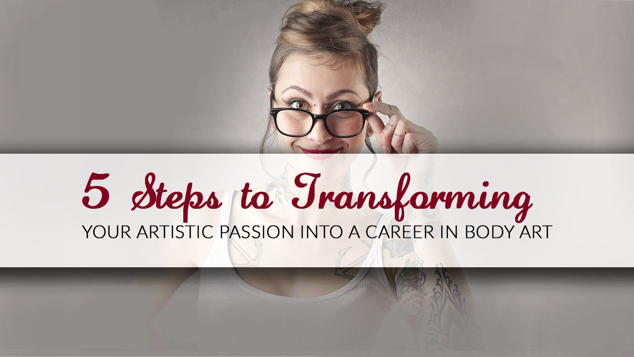5 Steps to Transforming Your Artistic Passion into a Career in Body Art
