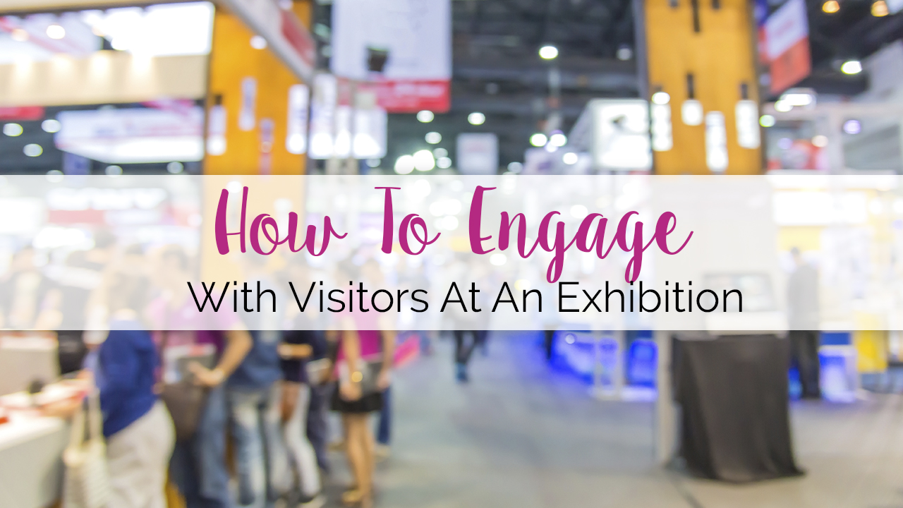 How to engage with visitors at an exhibition