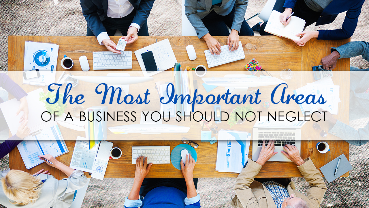 The Most Important Areas of a Business You Should Not Neglect