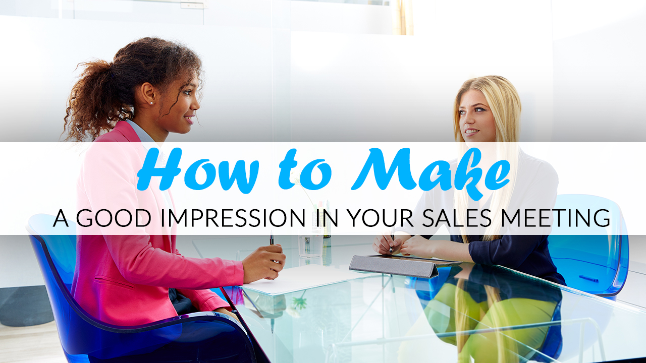 How to Make a Good Impression in Your Sales Meeting