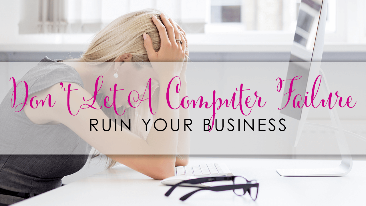 Don't Let A Computer Failure Ruin Your Business