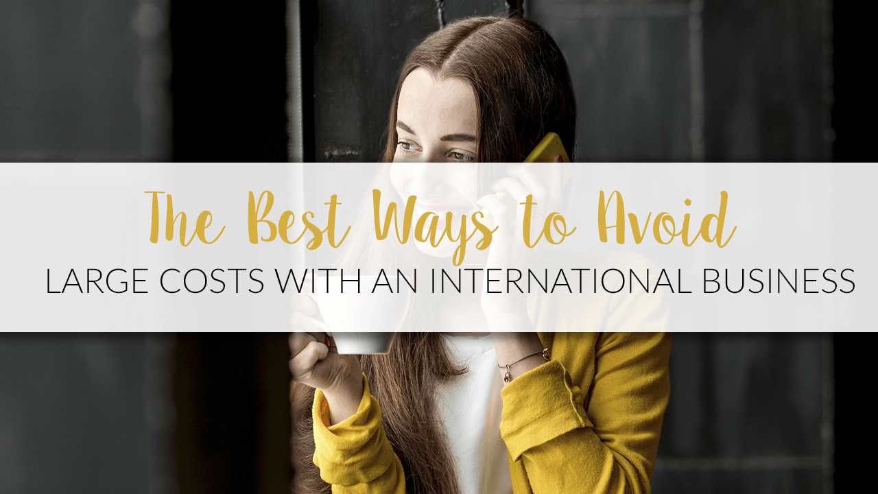 The Best Ways to Avoid Large Costs with an International Business