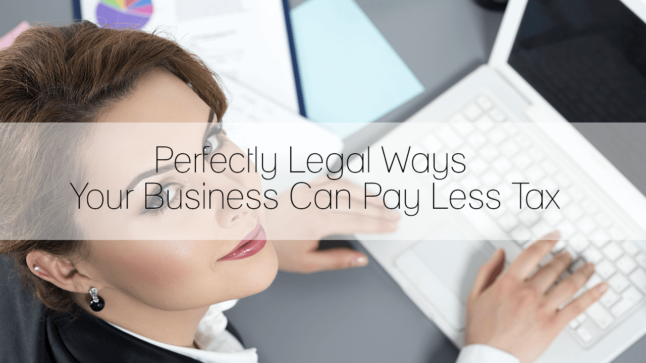 Perfectly Legal Ways Your Business Can Pay Less Tax