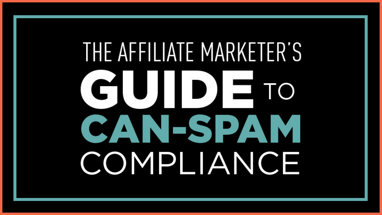 A Guide to CAN-SPAM Compliance for the Affiliate Marketer