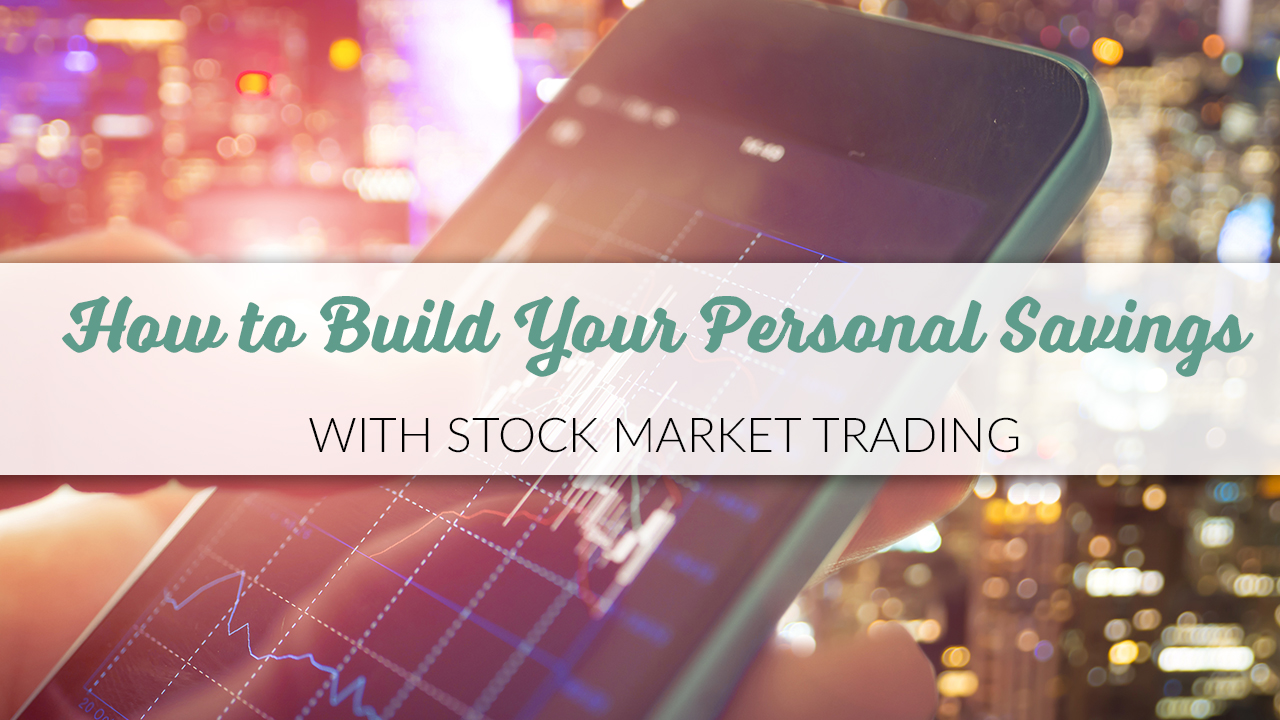How to build your personal savings with stock market trading