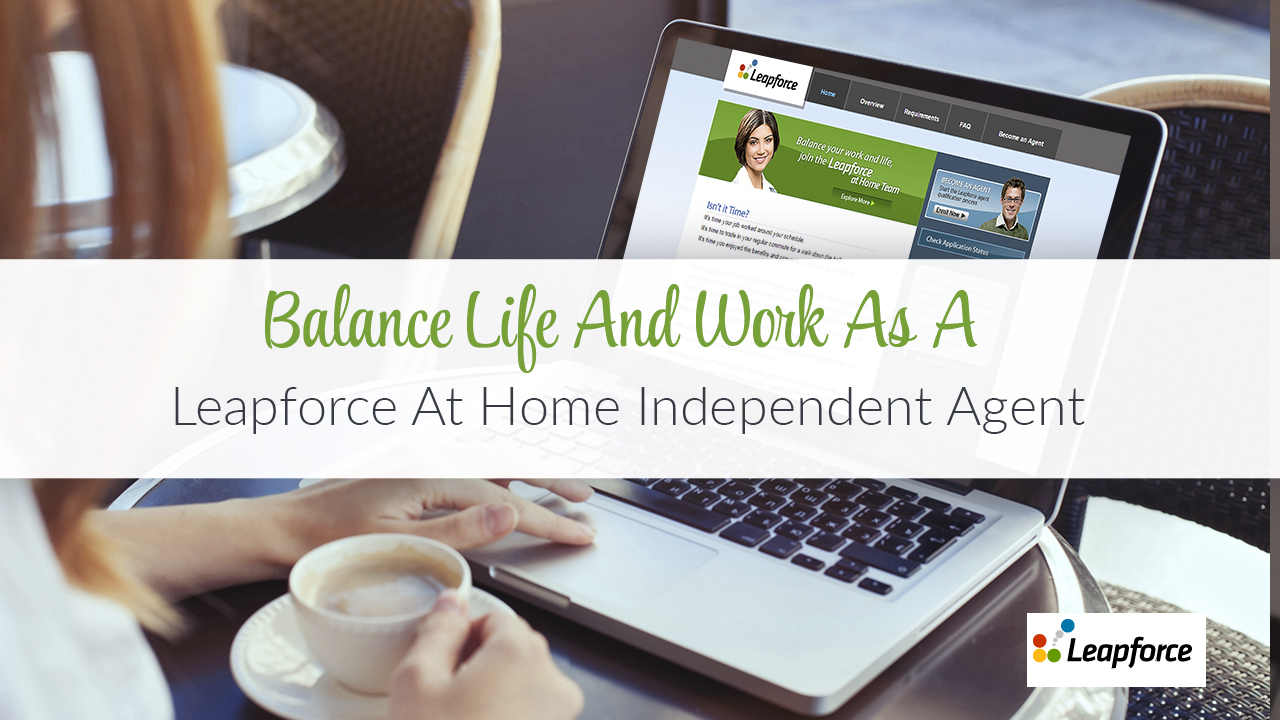 Balance life and work as a Leapforce At Home Independent Agent