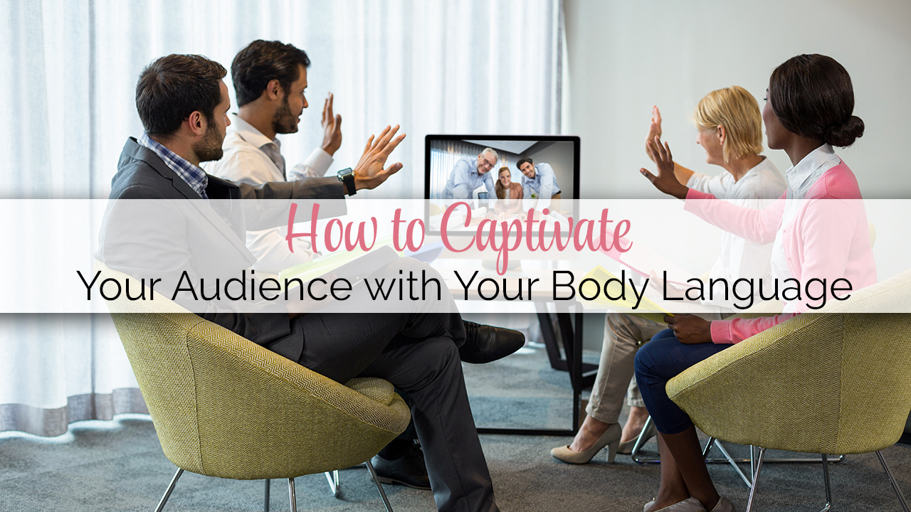 How to Captivate Your Audience with Your Body Language