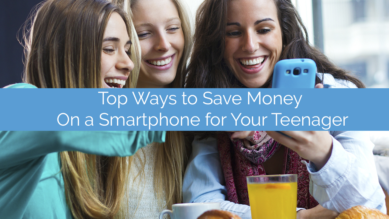 Top Ways to Save Money On a Smartphone for Your Teenager